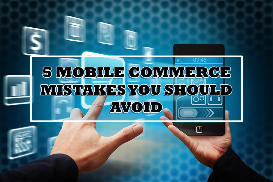 5-mobile-commerce-mistakes-you-should-avoid